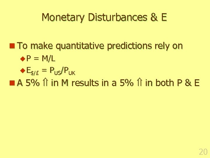 Monetary Disturbances & E n To make quantitative predictions rely on u P =