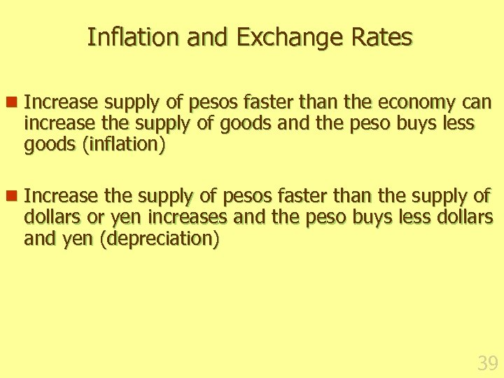 Inflation and Exchange Rates n Increase supply of pesos faster than the economy can