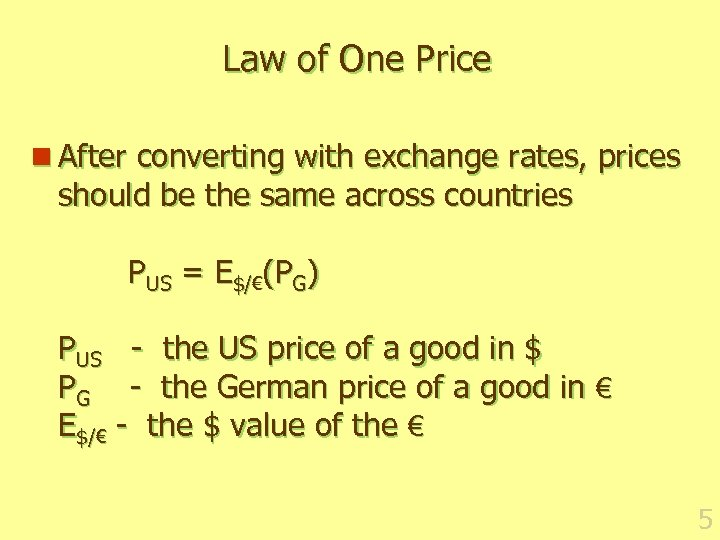 Law of One Price n After converting with exchange rates, prices should be the