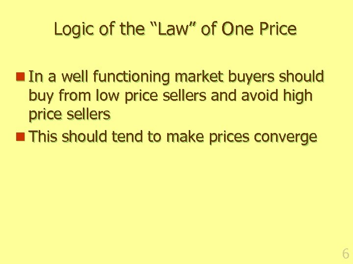 "Logic of the ""Law"" of One Price n In a well functioning market buyers"