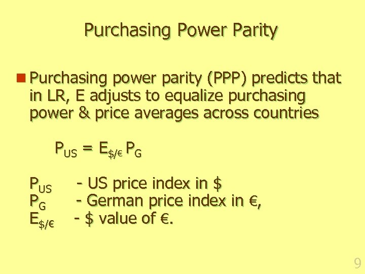 Purchasing Power Parity n Purchasing power parity (PPP) predicts that in LR, E adjusts