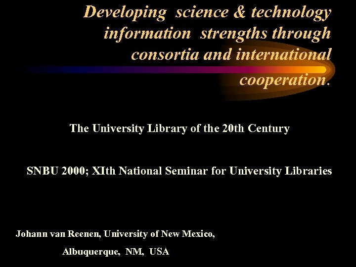 Developing science & technology information strengths through consortia and international cooperation. The University Library