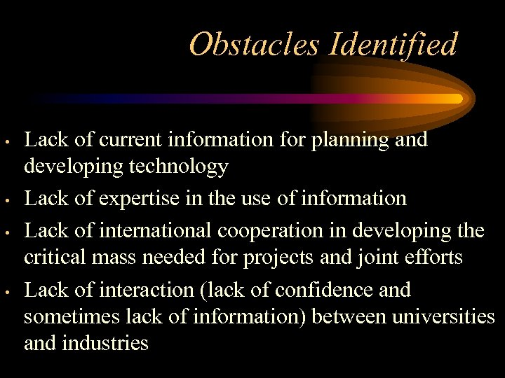Obstacles Identified • • Lack of current information for planning and developing technology Lack