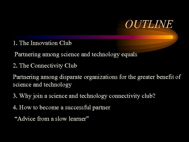 OUTLINE 1. The Innovation Club Partnering among science and technology equals 2. The Connectivity