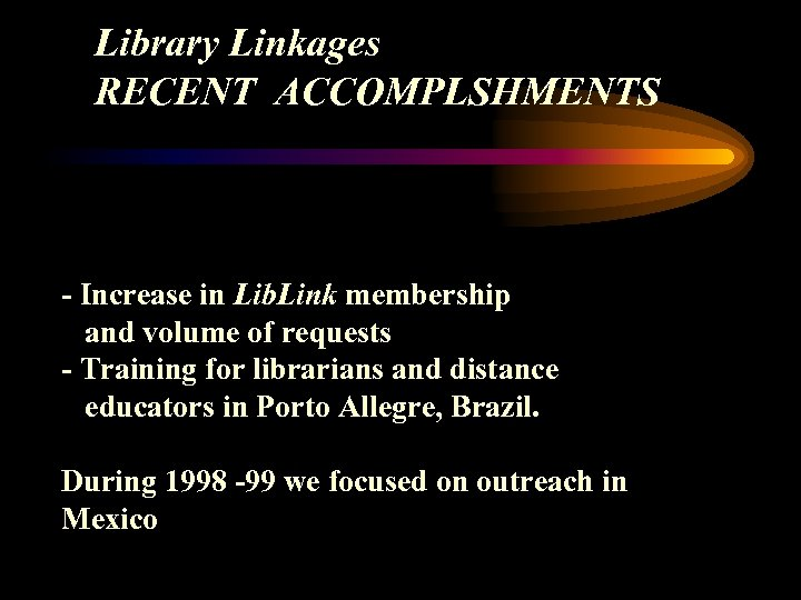 Library Linkages RECENT ACCOMPLSHMENTS - Increase in Lib. Link membership and volume of requests