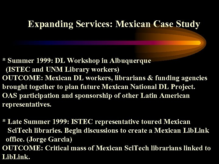 Expanding Services: Mexican Case Study * Summer 1999: DL Workshop in Albuquerque (ISTEC and