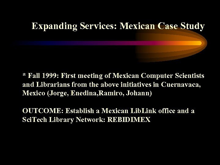 Expanding Services: Mexican Case Study * Fall 1999: First meeting of Mexican Computer Scientists