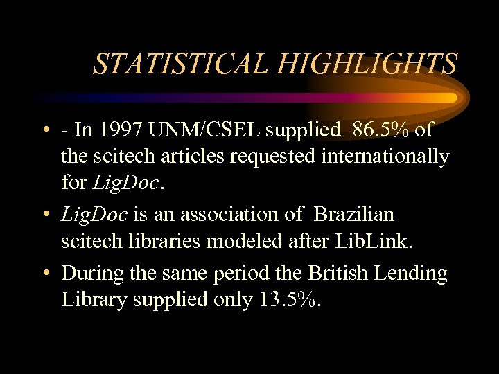 STATISTICAL HIGHLIGHTS • - In 1997 UNM/CSEL supplied 86. 5% of the scitech articles