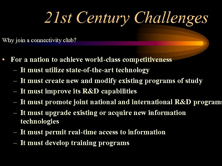 21 st Century Challenges Why join a connectivity club? • For a nation to