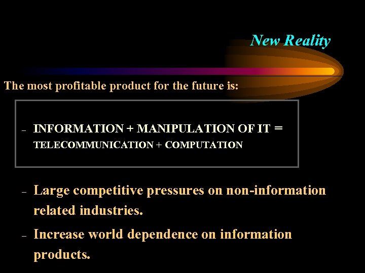 New Reality The most profitable product for the future is: – INFORMATION + MANIPULATION