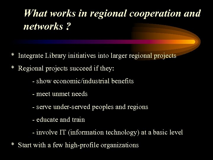 What works in regional cooperation and networks ? * Integrate Library initiatives into larger
