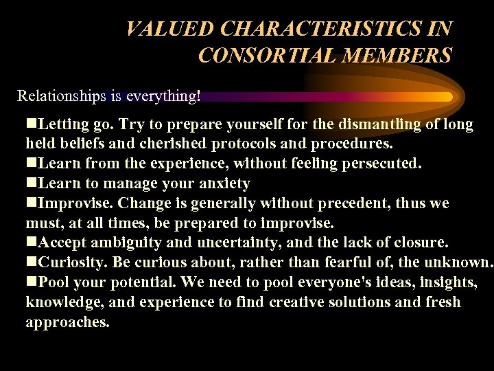 VALUED CHARACTERISTICS IN CONSORTIAL MEMBERS Relationships is everything! n. Letting go. Try to prepare