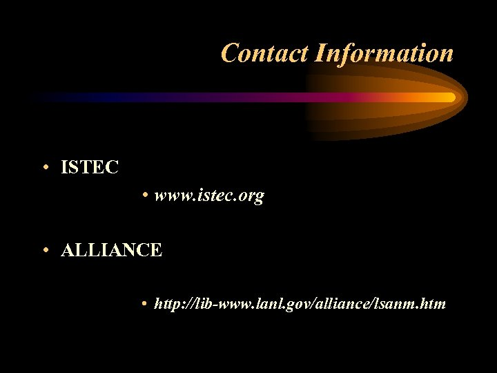 Contact Information • ISTEC • www. istec. org • ALLIANCE • http: //lib-www. lanl.