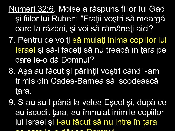 Numeri 32: 6. Moise a răspuns fiilor lui Gad şi fiilor lui Ruben: