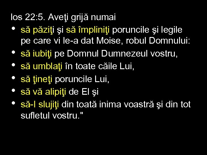 Ios 22: 5. Aveţi grijă numai • să păziţi şi să împliniţi poruncile şi