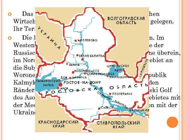 Das Gebiet ist innerhalb des Nordkaukasischen Wirtschaftsgebietes der Russischen Föderation gelegen. Ihr Territorium-100, 8