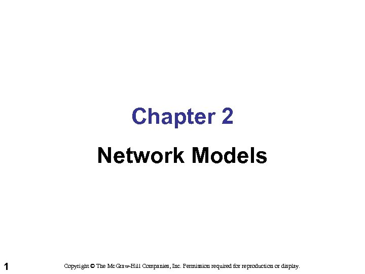 Chapter 2 Network Models 1 Copyright © The Mc. Graw-Hill Companies, Inc. Permission required