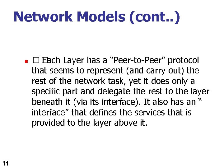 "Network Models (cont. . ) n 11 Each Layer has a ""Peer-to-Peer"" protocol that"