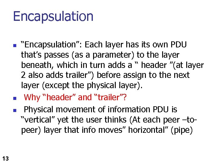 "Encapsulation n 13 ""Encapsulation"": Each layer has its own PDU that's passes (as a"