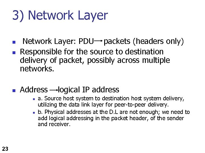 3) Network Layer n Network Layer: PDU packets (headers only) Responsible for the source