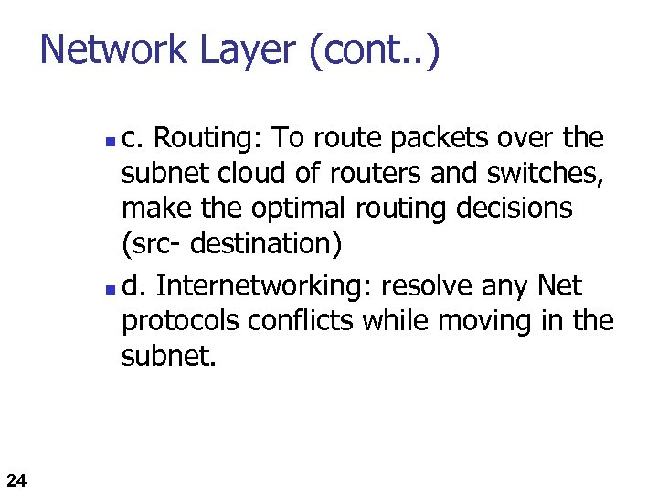 Network Layer (cont. . ) c. Routing: To route packets over the subnet cloud
