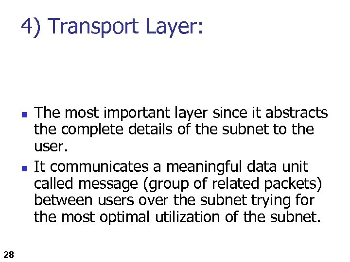 4) Transport Layer: n n 28 The most important layer since it abstracts the
