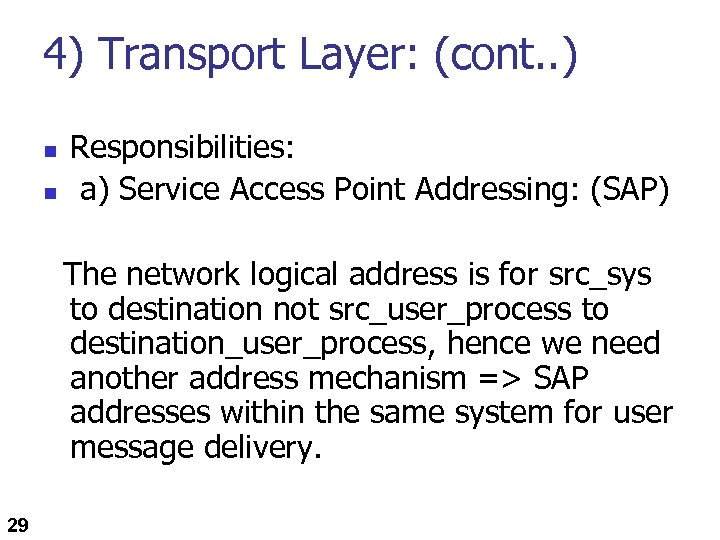 4) Transport Layer: (cont. . ) n n Responsibilities: a) Service Access Point Addressing: