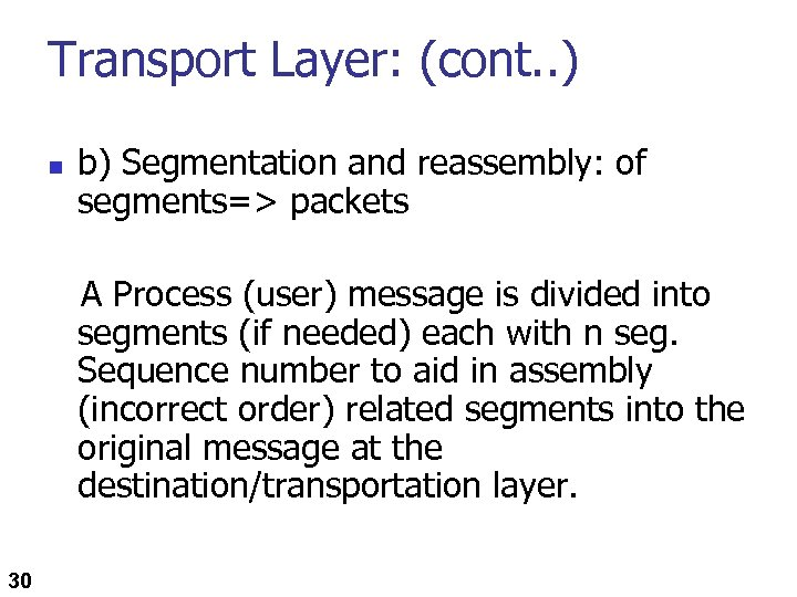 Transport Layer: (cont. . ) n b) Segmentation and reassembly: of segments=> packets A