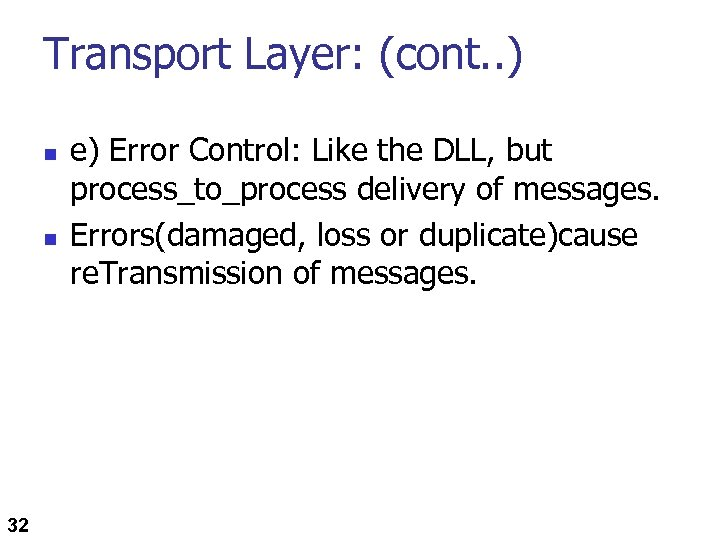 Transport Layer: (cont. . ) n n 32 e) Error Control: Like the DLL,