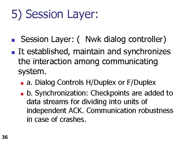 5) Session Layer: n n Session Layer: ( Nwk dialog controller) It established, maintain