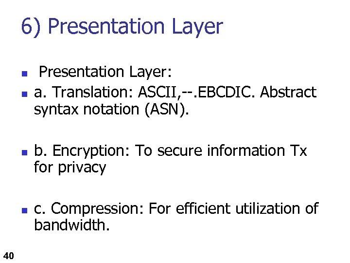 6) Presentation Layer n n 40 Presentation Layer: a. Translation: ASCII, --. EBCDIC. Abstract