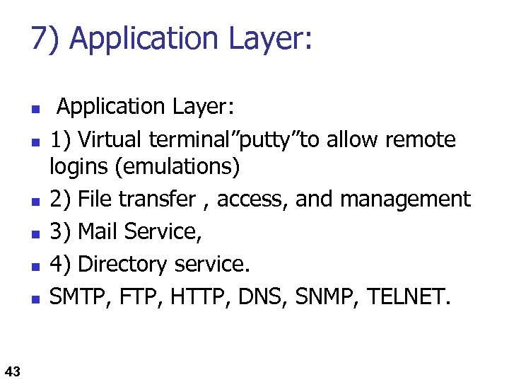 "7) Application Layer: n n n 43 Application Layer: 1) Virtual terminal""putty""to allow remote"