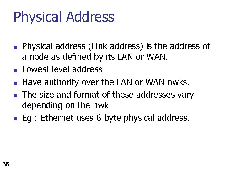 Physical Address n n n 55 Physical address (Link address) is the address of