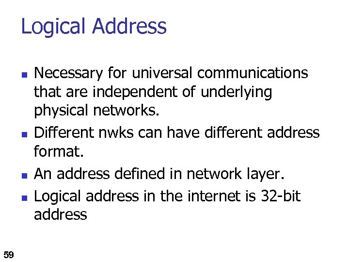 Logical Address n n 59 Necessary for universal communications that are independent of underlying