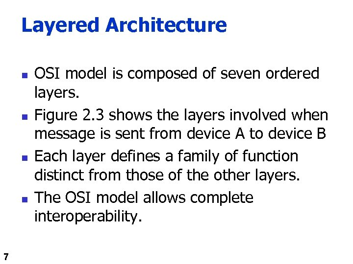 Layered Architecture n n 7 OSI model is composed of seven ordered layers. Figure
