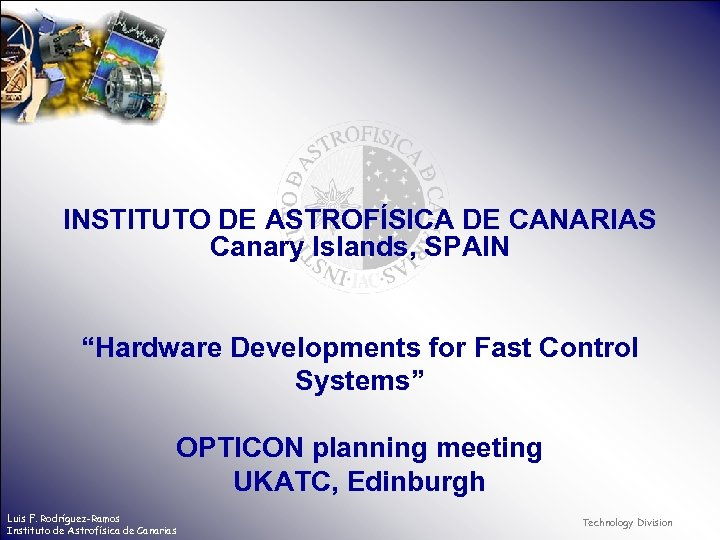 "INSTITUTO DE ASTROFÍSICA DE CANARIAS Canary Islands, SPAIN ""Hardware Developments for Fast Control Systems"""