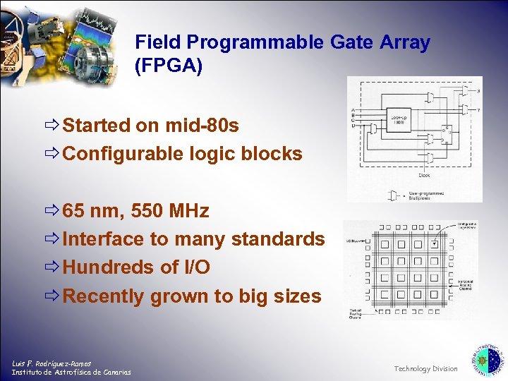 Field Programmable Gate Array (FPGA) ð Started on mid-80 s ð Configurable logic blocks