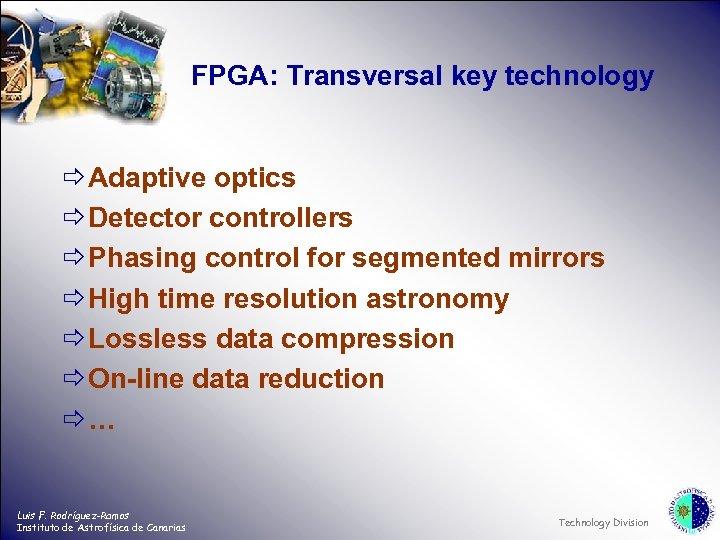 FPGA: Transversal key technology ð Adaptive optics ð Detector controllers ð Phasing control for