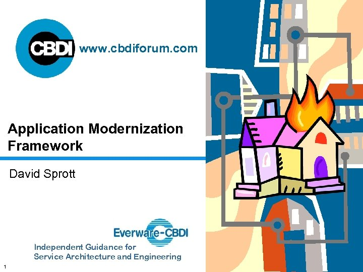 www. cbdiforum. com Application Modernization Framework David Sprott Independent Guidance for Service Architecture and