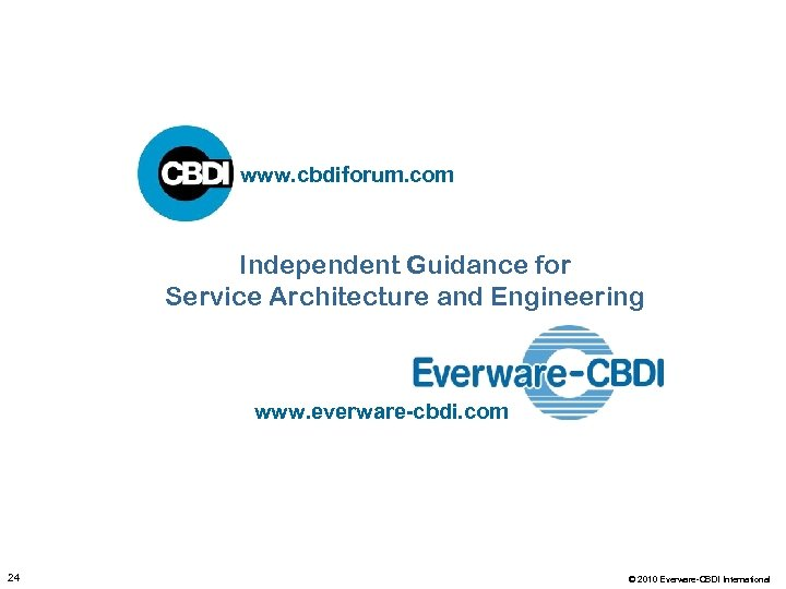 www. cbdiforum. com Independent Guidance for Service Architecture and Engineering www. everware-cbdi. com 24