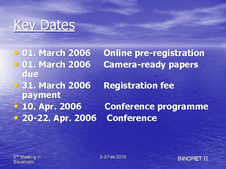 Key Dates • 01. March 2006 Online pre-registration • 01. March 2006 Camera-ready papers