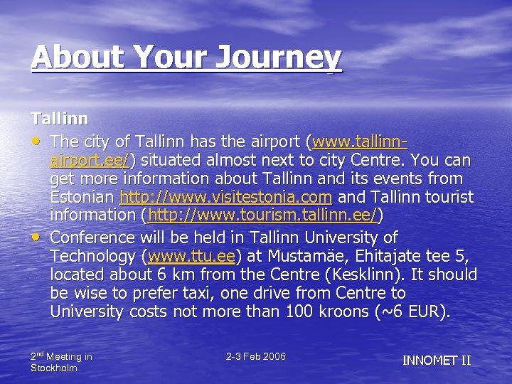 About Your Journey Tallinn • The city of Tallinn has the airport (www. tallinnairport.