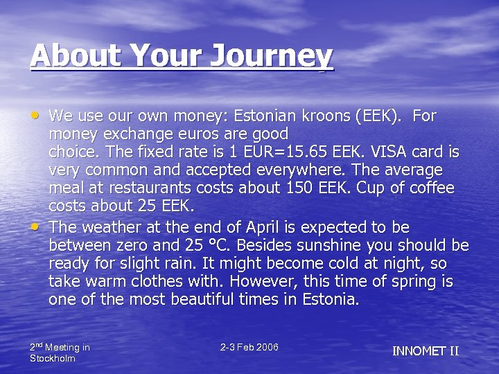 About Your Journey • We use our own money: Estonian kroons (EEK). For •
