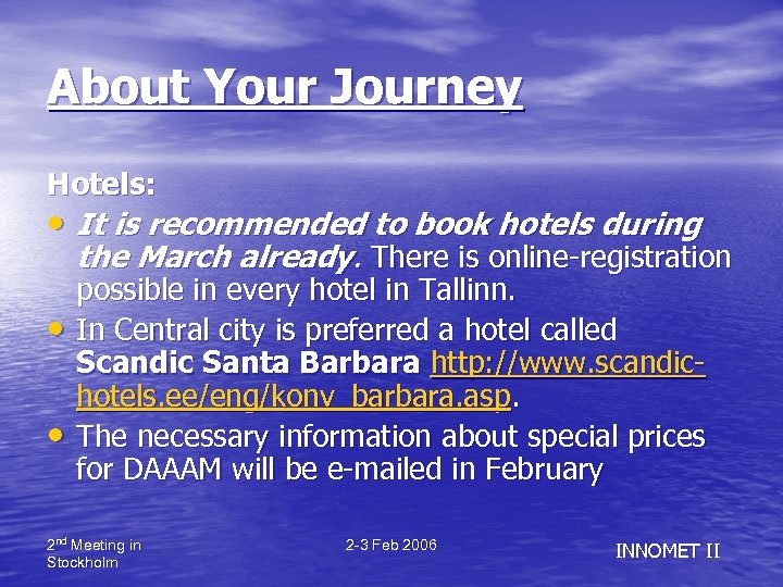 About Your Journey Hotels: • It is recommended to book hotels during the March