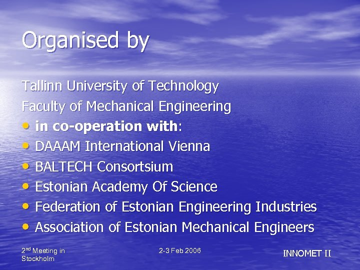 Organised by Tallinn University of Technology Faculty of Mechanical Engineering • in co-operation with: