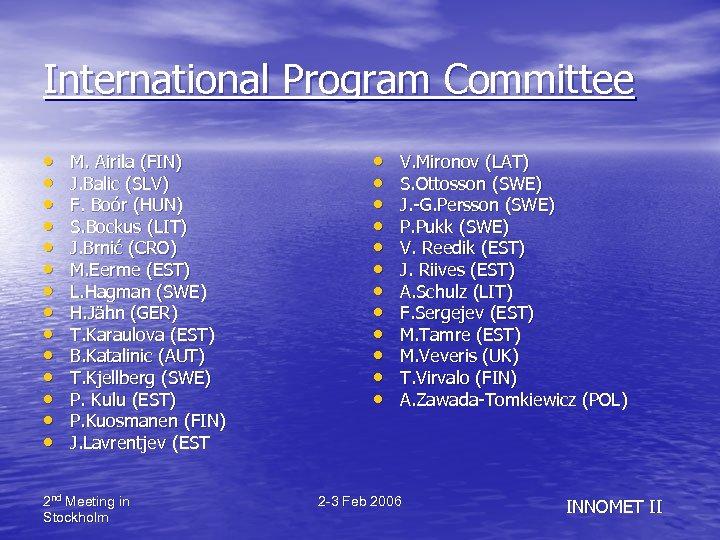 International Program Committee • • • • M. Airila (FIN) J. Balic (SLV) F.
