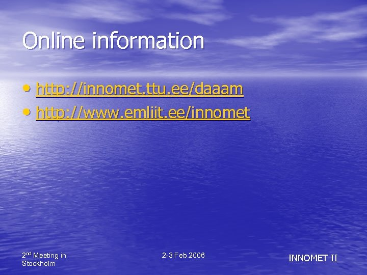 Online information • http: //innomet. ttu. ee/daaam • http: //www. emliit. ee/innomet 2 nd