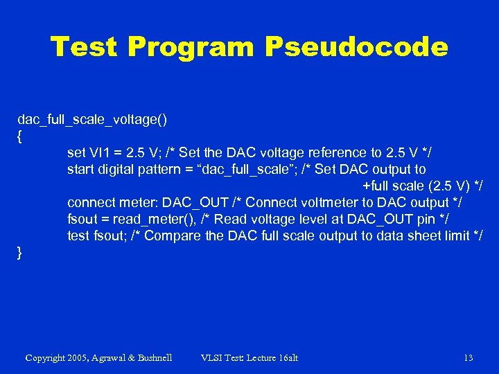 Test Program Pseudocode dac_full_scale_voltage() { set VI 1 = 2. 5 V; /* Set