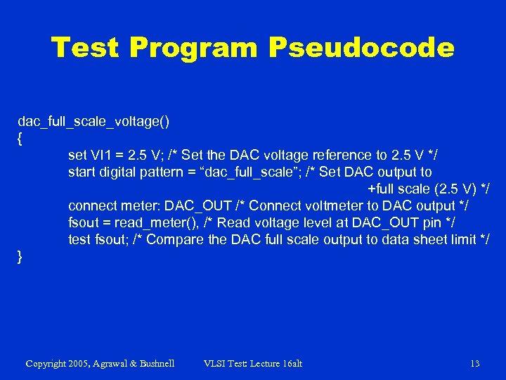 Test Program Pseudocode dac_full_scale_voltage() { set VI 1 = 2. 5 V; /* Set