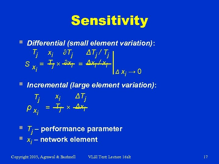 Sensitivity § Differential (small element variation): Tj xi ∂Tj ΔTj / Tj S x